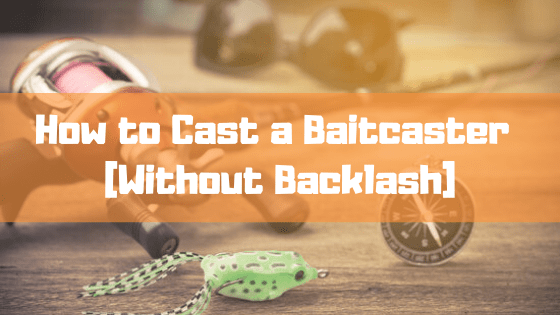 how to cast a baitcaster without backlash